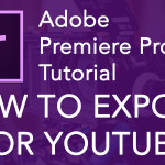 How to Export for YouTube – Premiere Pro CC